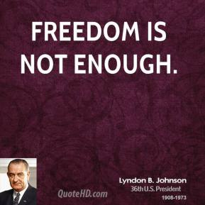 Freedom is not enough.