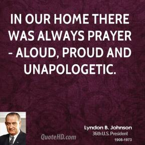 In our home there was always prayer - aloud, proud and unapologetic.