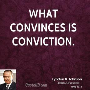 What convinces is conviction.