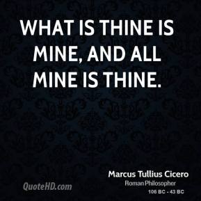 What is thine is mine, and all mine is thine.
