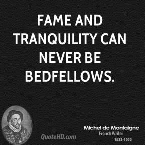 Fame and tranquility can never be bedfellows.