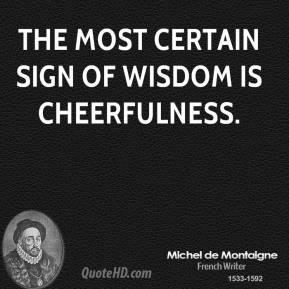 Michel de Montaigne - The most certain sign of wisdom is cheerfulness.