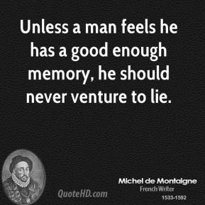 Unless a man feels he has a good enough memory, he should never venture to lie.