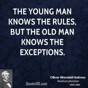 The young man knows the rules, but the old man knows the exceptions.