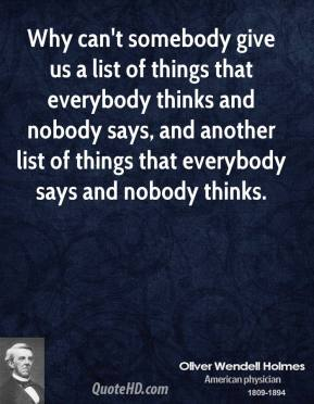 Why can't somebody give us a list of things that everybody thinks and nobody says, and another list of things that everybody says and nobody thinks.