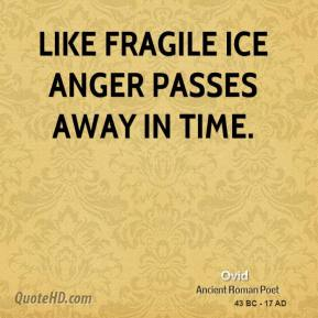 Ovid - Like fragile ice anger passes away in time.
