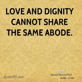 Ovid - Love and dignity cannot share the same abode.