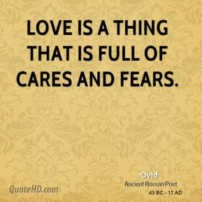Ovid - Love is a thing that is full of cares and fears.