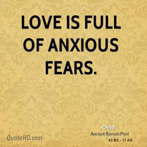 Ovid - Love is full of anxious fears.