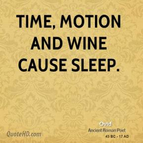 Ovid - Time, motion and wine cause sleep.