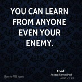 Ovid - You can learn from anyone even your enemy.