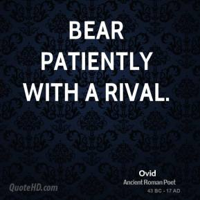 Ovid - Bear patiently with a rival.