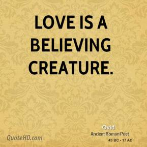 Ovid  - Love is a believing creature.