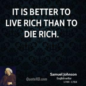 It is better to live rich than to die rich.