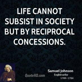 Life cannot subsist in society but by reciprocal concessions.