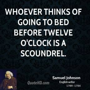 Whoever thinks of going to bed before twelve o'clock is a scoundrel.