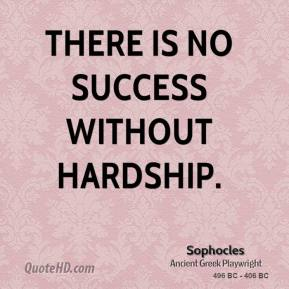 Sophocles - There is no success without hardship.