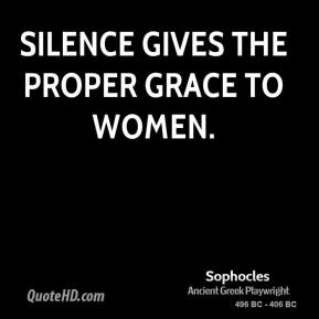 Sophocles  - Silence gives the proper grace to women.