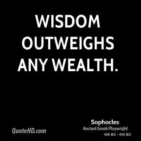 Wisdom outweighs any wealth.