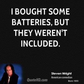 I bought some batteries, but they weren't included.