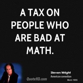 a tax on people who are bad at math.