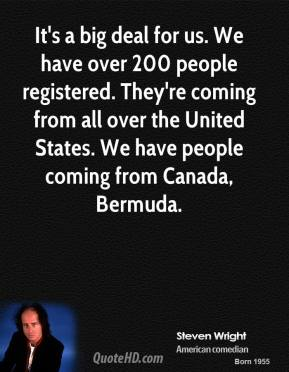 It's a big deal for us. We have over 200 people registered. They're coming from all over the United States. We have people coming from Canada, Bermuda.