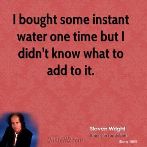 I bought some instant water one time but I didn't know what to add to it.