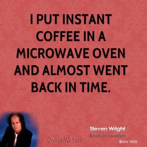 I put instant coffee in a microwave oven and almost went back in time.
