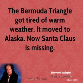 The Bermuda Triangle got tired of warm weather. It moved to Alaska. Now Santa Claus is missing.