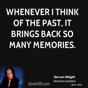 Whenever I think of the past, it brings back so many memories.