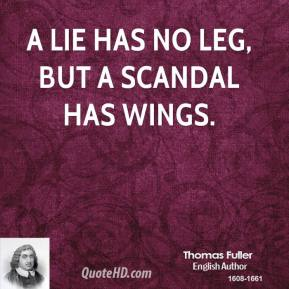 A lie has no leg, but a scandal has wings.
