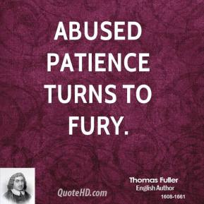 Thomas Fuller - Abused patience turns to fury.