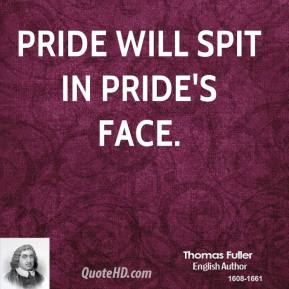 Pride will spit in pride's face.
