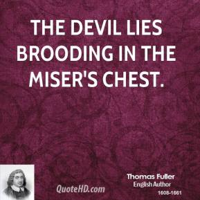 The devil lies brooding in the miser's chest.