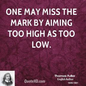 One may miss the mark by aiming too high as too low.