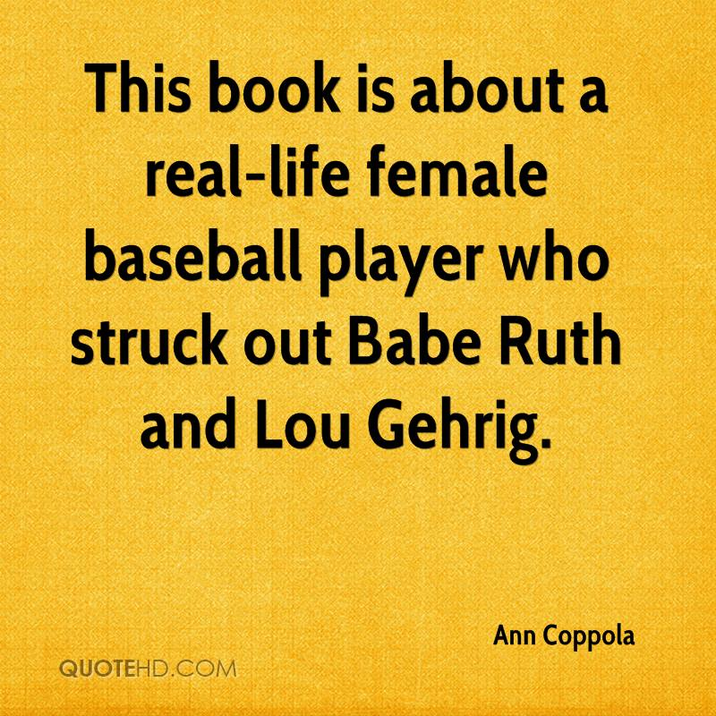 This book is about a real-life female baseball player who struck out Babe Ruth and Lou Gehrig.