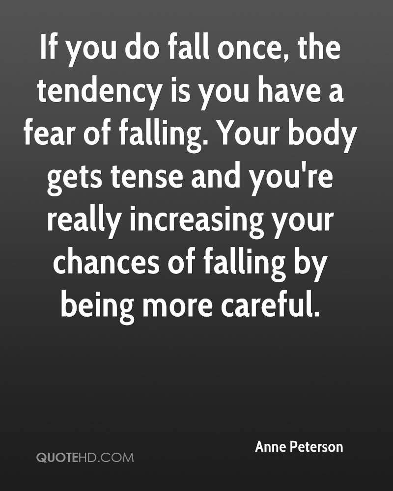 If You Do Fall Once, The Tendency Is You Have A Fear Of Falling.