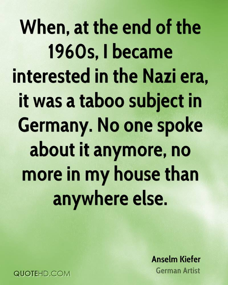 When, at the end of the 1960s, I became interested in the Nazi era, it was a taboo subject in Germany. No one spoke about it anymore, no more in my house than anywhere else.