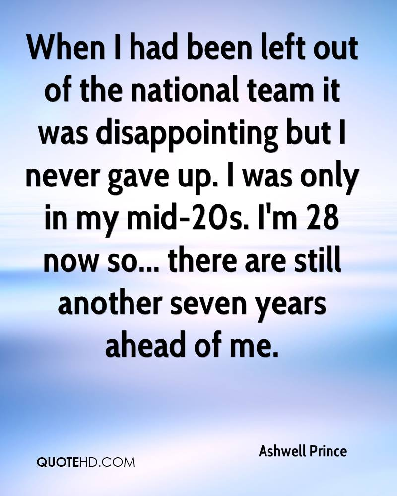 When I had been left out of the national team it was disappointing but I never gave up. I was only in my mid-20s. I'm 28 now so... there are still another seven years ahead of me.