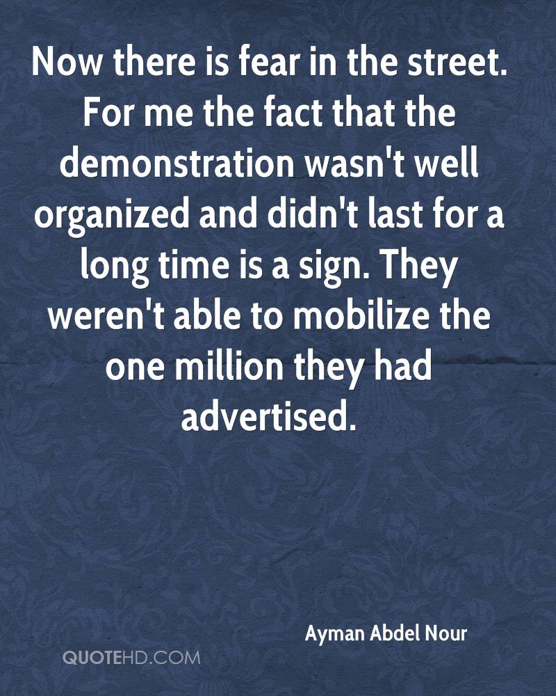 Now there is fear in the street. For me the fact that the demonstration wasn't well organized and didn't last for a long time is a sign. They weren't able to mobilize the one million they had advertised.