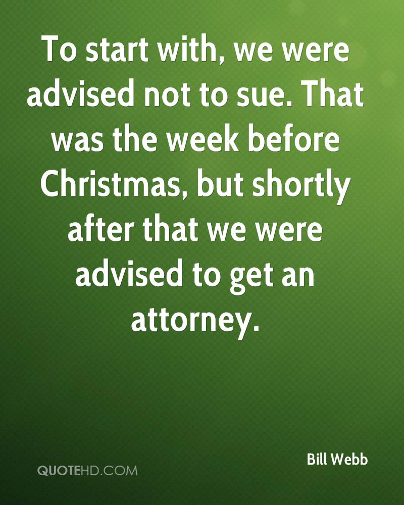 To start with, we were advised not to sue. That was the week before Christmas, but shortly after that we were advised to get an attorney.
