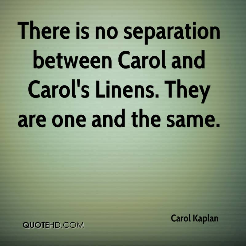There is no separation between Carol and Carol's Linens. They are one and the same.