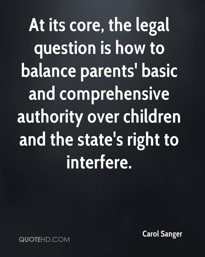 At its core, the legal question is how to balance parents' basic and comprehensive authority over children and the state's right to interfere.