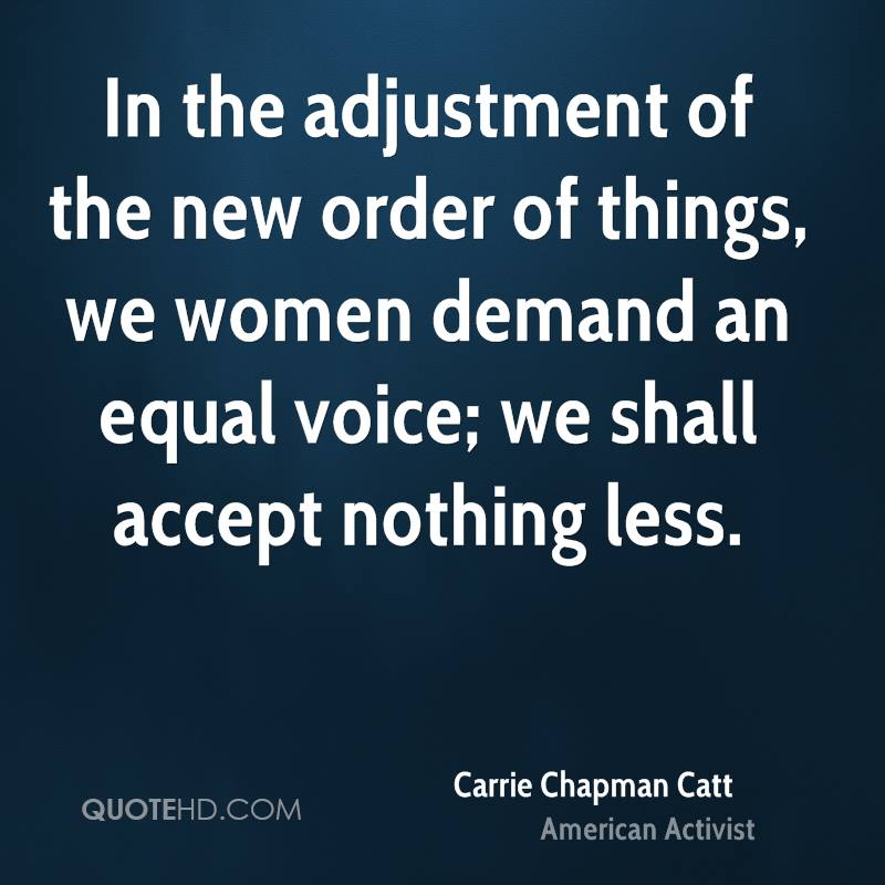 In the adjustment of the new order of things, we women demand an equal voice; we shall accept nothing less.