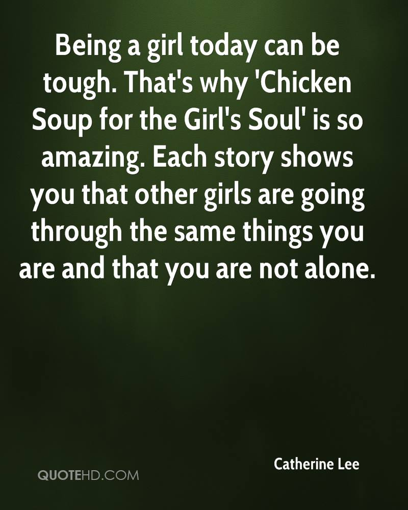 Being a girl today can be tough. That's why 'Chicken Soup for the Girl's Soul' is so amazing. Each story shows you that other girls are going through the same things you are and that you are not alone.