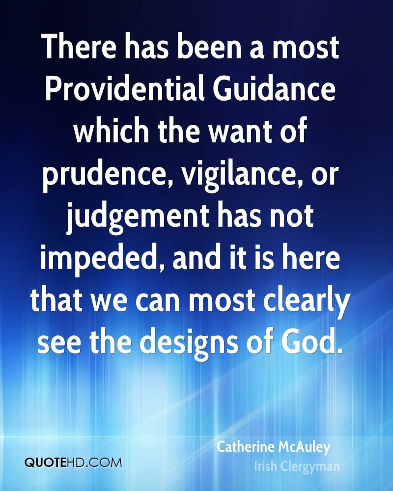 There has been a most Providential Guidance which the want of prudence, vigilance, or judgement has not impeded, and it is here that we can most clearly see the designs of God.