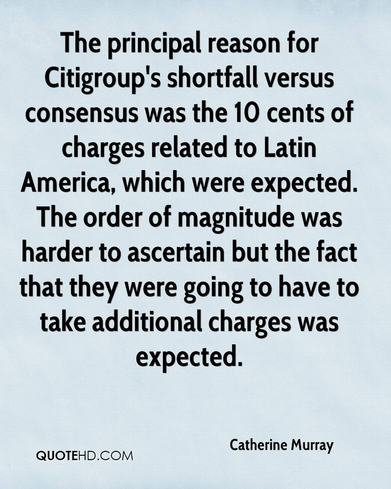 The principal reason for Citigroup's shortfall versus consensus was the 10 cents of charges related to Latin America, which were expected. The order of magnitude was harder to ascertain but the fact that they were going to have to take additional charges was expected.