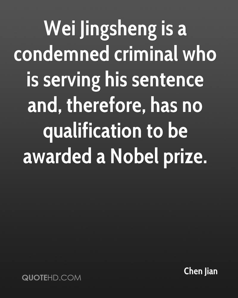 Wei Jingsheng is a condemned criminal who is serving his sentence and, therefore, has no qualification to be awarded a Nobel prize.
