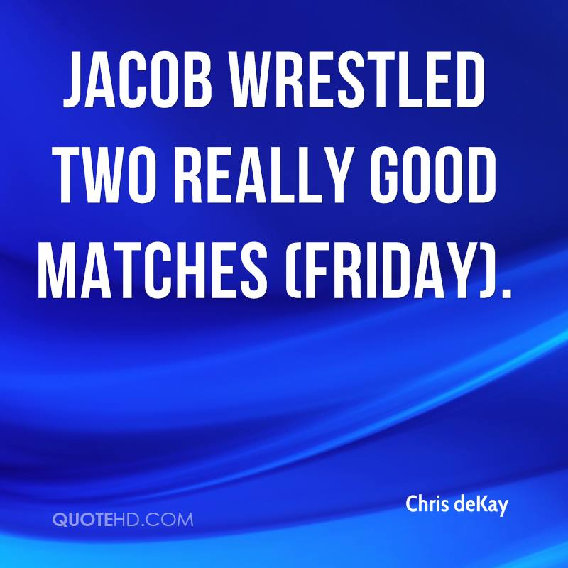 Jacob wrestled two really good matches (Friday).