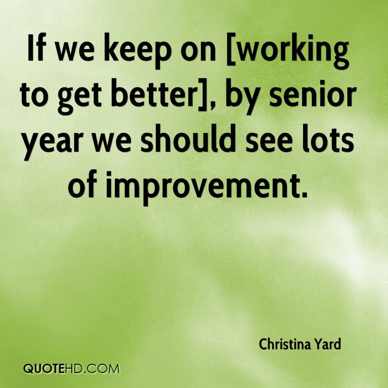 If we keep on [working to get better], by senior year we should see lots of improvement.